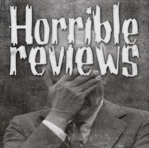Horrible Reviews