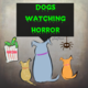 Dogs Watching Horror
