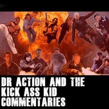 Dr Action and the Kick Ass Kid Commentaries