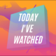 TodayIveWatched