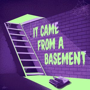 It Came From a Basement