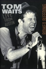 Tom Waits - Romeo Bleeding: Live from Austin