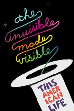 This American Life Live: The Invisible Made Visible