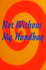 Not Without My Handbag
