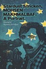 Stardust Stricken - Mohsen Makhmalbaf: A Portrait
