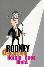 Rodney Dangerfield: Nothin' Goes Right