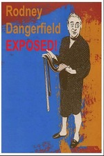 Rodney Dangerfield: Exposed!