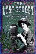 The Lost Garden: The Life and Cinema of Alice Guy-Blache