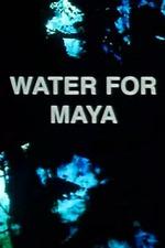 Water for Maya