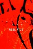 """""""..."""" Reel Five"""