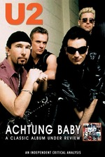 U2: Achtung Baby: A Classic Album Under Review
