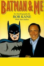 Batman and Me: A Devotion to Destiny, the Bob Kane Story