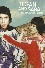 Tegan and Sara: It's Not Fun. Don't Do It!