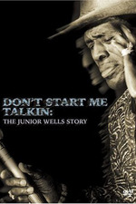 Don't Start Me Talkin: The Junior Wells Story