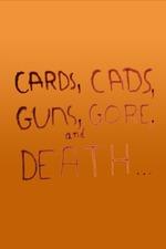 Cards, Cads, Guns, Gore, and Death...
