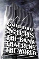 Goldman Sachs: The Bank That Runs the World