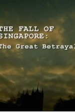 The Fall of Singapore: The Great Betrayal