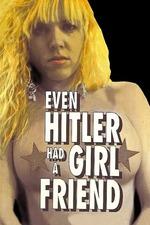 Even Hitler Had a Girlfriend