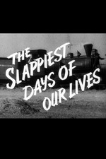 The Slappiest Days of Our Lives