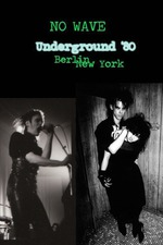 No Wave - Underground '80: Berlin - New York