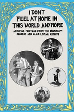 I Don't Feel at Home in This World Anymore: Film, Stories & Images from the Mississippi Records and Alan Lomax Archive