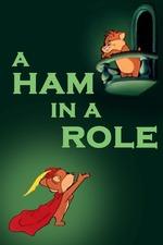 A Ham in a Role