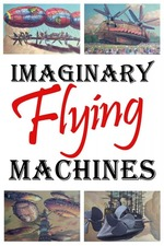 Imaginary Flying Machines