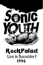 Sonic Youth - Rockpalast - Live In Dusseldorf 1996