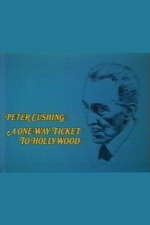 Peter Cushing: A One Way Ticket to Hollywood