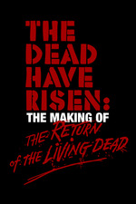 The Dead Have Risen: The Making of 'The Return of the Living Dead'