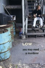Low: You May Need a Murderer