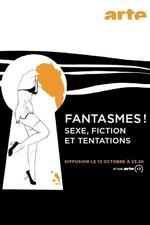 Fantasmes! - Sexe, Fiction et Tentations