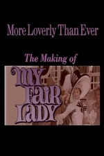 More Loverly Than Ever: The Making of My Fair Lady