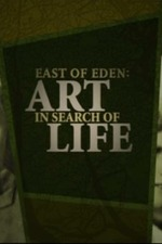 East of Eden: Art in Search of Life