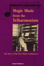 Magic Music from the Telharmonium