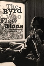 The Byrd Who Flew Alone: The Triumphs and Tragedy of Gene Clark