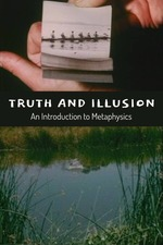 Truth and Illusion: An Introduction to Metaphysics
