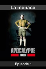 Apocalypse - Hitler - Episode 01 La menace