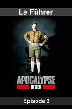 Apocalypse - Hitler - Episode 02 Le Führer