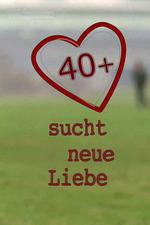 40+ sucht neue Liebe