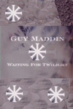Guy Maddin: Waiting for Twilight