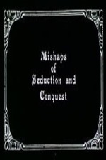 Mishaps of Seduction and Conquest