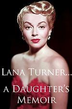 Lana Turner... a Daughter's Memoir