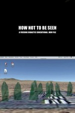 How Not to Be Seen: A Fucking Didactic Educational .MOV File