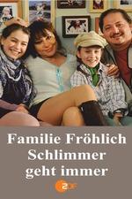 Familie Fröhlich – Schlimmer geht immer