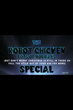 The Robot Chicken Lots of Holidays (But Don't Worry Christmas is Still in There Too So Pull the Stick Out of Your Ass Fox News) Special