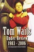Tom Waits: Under Review: 1983-2006