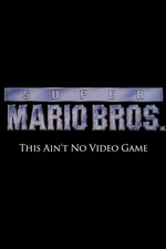 Super Mario Bros: This Ain't No Video Game