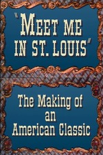 Meet Me in St. Louis: The Making of an American Classic