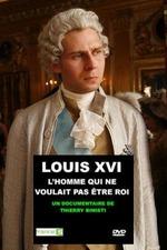 Louis XVI, l'homme qui ne voulait pas être roi